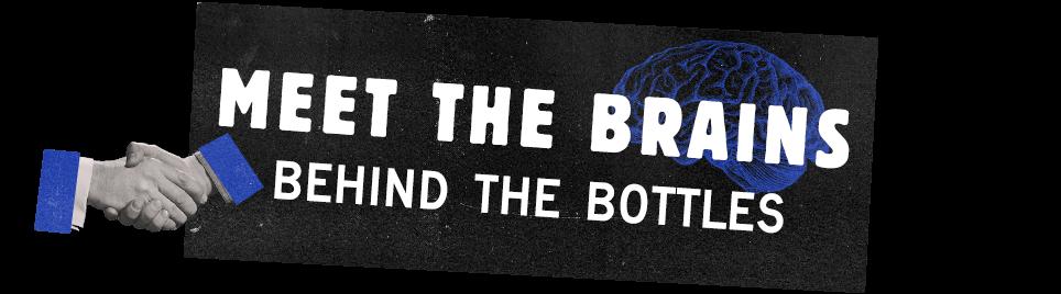 Meet the brains behind the bottles